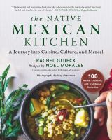 Native Mexican Cuisine: A Journey Into Cuisine, Culture, and Mezcal