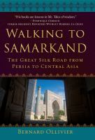 Walking to Samarkand : The Great Silk Road From Persia to Central Asia