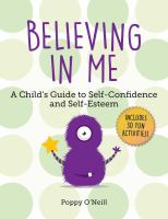 Believing in me : a child's guide to self-confidence and self-esteem