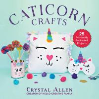 CATICORN CRAFTS : 25 ENCHANTED UNI-KITTY PROJECTS