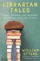 Librarian tales : funny, strange, and inspiring dispatches from the stacks