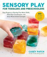Sensory play for toddlers and preschoolers : easy projects to develop fine motor skills, hand-eye coordination, and early measurement concepts