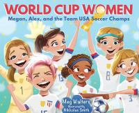 World Cup women : Megan, Alex, and the Team USA soccer champs