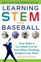 Learning STEM from baseball : how does a curveball curve? And other amazing answers for kids!