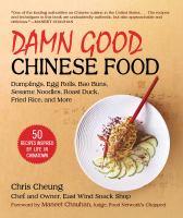 Damn Good Chinese Food: Dumplings, Fried Rice, Bao Buns, Hot Cakes, Sesame Noodl