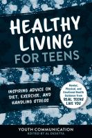 Healthy living for teens : inspiring advice on diet, exercise, and handling stress
