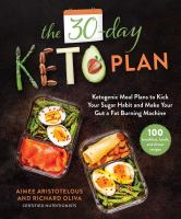 The 30-day keto plan : ketogenic meal plans to kick your sugar habit and make your gut a fat-burning machine