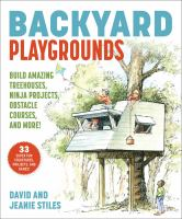 Backyard Playgrounds: Build Amazing Treehouses, Ninja Projects, Obstacle Courses, And More!