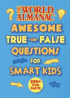 THE WORLD ALMANAC AWESOME TRUE-OR-FALSE QUESTIONS FOR SMART KIDS (WORLD ALMANAC KIDS)