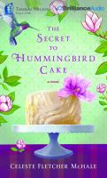 The secret to hummingbird cake : [sound recording] a novel