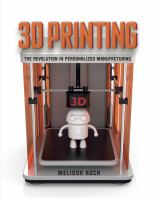 3D printing : the revolution in personalized manufacturing