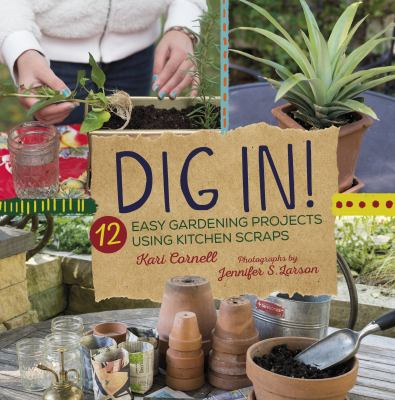 Dig In!: 12 Easy Gardening Projects Using Kitchen Scraps book jacket