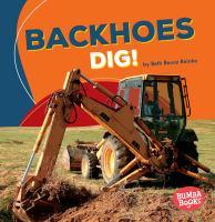 Backhoes Dig!