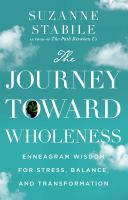 The Journey Toward Wholeness: Enneagram Wisdom For Stress, Balance, And Transformation
