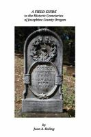 A field guide to the historic cemetaries of Josephine county Oregon