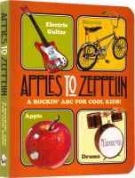 APPLES TO ZEPPELIN - A ROCKIN' ABC FOR COOL KIDS!
