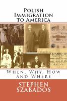 POLISH IMMIGRATION TO AMERICA: WHEN, WHY, HOW AND WHERE