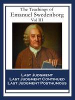 The Teachings of Emanuel Swedenborg: Vol Iii