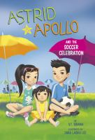 Astrid & Apollo and the soccer celebration59 pages : color illustrations ; 19 cm.