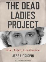 The Dead Ladies Project : Exiles, Ex-Pats, and Ex-Countries
