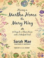 Having A Martha Home the Mary Way : 31 Days to A Clean House and A Satisfied Soul