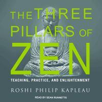 The Three Pillars of Zen : Teaching, Practice, and Enlightenment