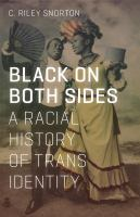 BLACK ON BOTH SIDES : A RACIAL HISTORY OF TRANS IDENTITY