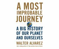 Most Improbable Journey, A: A Big History of Our Planet and Ourselves