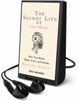 Secret Life of the Mind, The: How Your Brain Thinks, Feels, And Decides (Playaway)