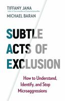 SUBTLE ACTS OF EXCLUSION;HOW TO UNDERSTAND, IDENTIFY, AND STOP MICROAGGRESSIONS