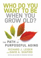 Who Do You Want to Be When You Grow Old? : The Path of Purposeful Aging.