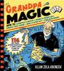 Grandpa magic : 116 easy tricks, amazing brainteasers, and simple stunts to wow the grandkids