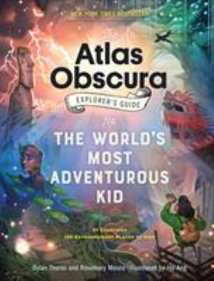 Cover image for The Atlas Obscura Explorer's Guide for the World's Most Adventurous Kid