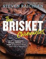 The brisket chronicles : how to barbecue, braise, smoke, and cure the world%27s most epic cut of meat278 pages : color illustrations ; 24 cm