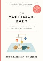 Montessori Baby: A Parent's Guide To Nurturing Your Baby With Love, Respect, And Understanding *