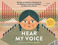 Hear my voice : the testimonies of children detained at the southern border of the United Statespages cm