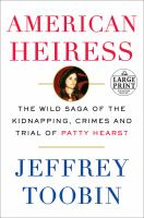 Media Cover for American Heiress : The Wild Saga of the Kidnapping, Crimes and Trial of Patty Hearst [large print]