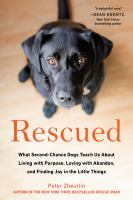 Rescued : What Second-Chance Dogs Teach Us About Living With Purpose, Loving With Abandon, and Finding Joy in the Little Things