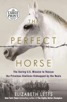 The perfect horse the daring U.S. mission to rescue the priceless stallions kidnapped by the Nazis