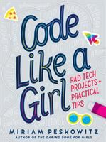 Code Like a Girl : Rad Tech Projects and Practical Tips.