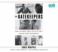 The Gatekeepers : How the White House Chiefs of Staff Define Every Presidency