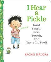 I Hear A Pickle: And Smell, See, Touch, and Taste It, Too