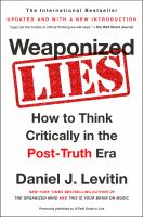 Weaponized Lies : How to Think Critically in the Post-Truth Era