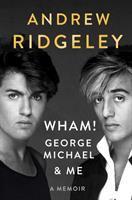 WHAM!, George Michael, and Me : A Memoir