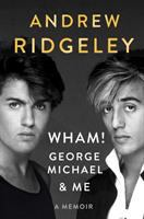 Wham!, George Michael, & Me