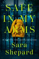 Safe in my arms : a novel