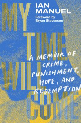 My time will come  a memoir of crime punishment hope and redemption