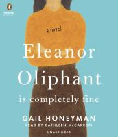 Eleanor Oliphant is completely fine [sound recording] : a novel