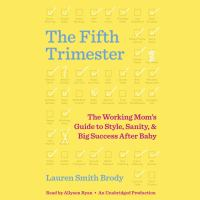 Media Cover for Fifth Trimester : The Working Mom's Guide to Style, Sanity, and Big Success after Baby [sound recording (CD)]