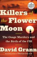 Media Cover for Killers of the Flower Moon : The Osage Murders and the Birth of the FBI [large print]